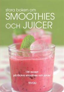Bok -Stora boken om Smoothies och Juicer